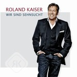 Roland Kaiser   Wir Sind Sehnsucht Tickets
