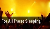 For All Those Sleeping The Ballroom at Warehouse Live tickets
