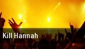 Kill Hannah Culture Room tickets