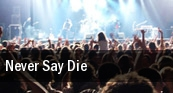 Never Say Die tickets