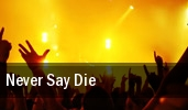 Never Say Die San Diego tickets