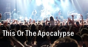 This Or The Apocalypse Webster Theater tickets