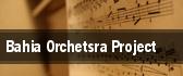 Bahia Orchetsra Project tickets