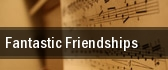Fantastic Friendships Springfield tickets