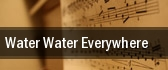Water Water Everywhere tickets