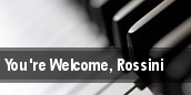 You're Welcome, Rossini tickets