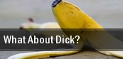 What About Dick? Los Angeles tickets