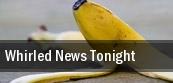 Whirled News Tonight tickets