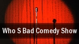Who s Bad Comedy Show tickets