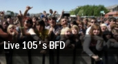 Live 105's BFD tickets