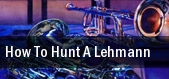 How To Hunt A Lehmann tickets