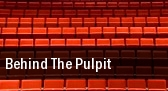 Behind the Pulpit Spartanburg Memorial Auditorium tickets