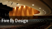 Five By Design Tilson Auditorium tickets
