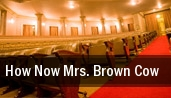 How Now Mrs. Brown Cow tickets