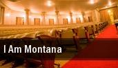 I Am Montana tickets