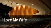 I Love My Wife Freud Playhouse tickets
