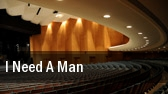 I Need A Man Heritage Theatre At Dow Event Center tickets