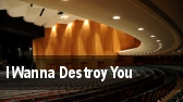 I Wanna Destroy You tickets