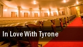 In Love With Tyrone Montgomery Performing Arts Centre tickets