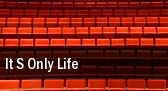 It s Only Life tickets