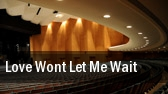 Love Wont Let Me Wait tickets
