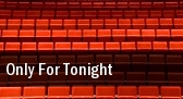Only For Tonight tickets