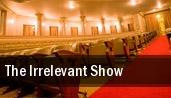 The Irrelevant Show Shell Theatre tickets