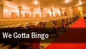 We Gotta Bingo tickets