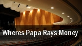 Wheres Papa Rays Money tickets
