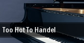 Too Hot To Handel tickets