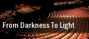 From Darkness To Light tickets