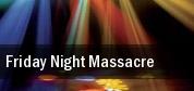 Friday Night Massacre tickets