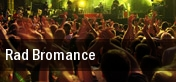 Rad Bromance Houston tickets