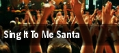 Sing It To Me Santa tickets