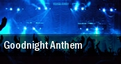 Goodnight Anthem tickets