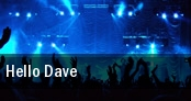 Hello Dave tickets