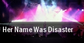 Her Name Was Disaster The Glass House tickets