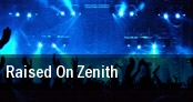 Raised On Zenith tickets