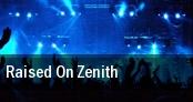 Raised On Zenith tickets