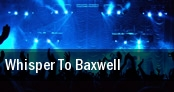 Whisper To Baxwell tickets