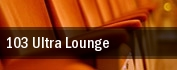 103 Ultra Lounge tickets