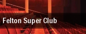 Felton Super Club tickets