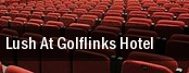 Lush at Golflinks Hotel tickets