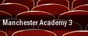 Manchester Academy 3 tickets