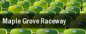 Maple Grove Raceway tickets