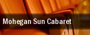 Mohegan Sun Cabaret tickets