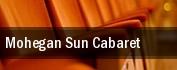Mohegan Sun Cabaret tickets