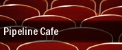 Pipeline Cafe tickets