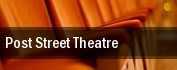 Post Street Theatre tickets