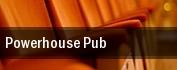 Powerhouse Pub tickets